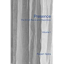 Presence: The Art of Peace and Happiness - Volume 1 by Rupert Spira (7-Oct-2011) Paperback