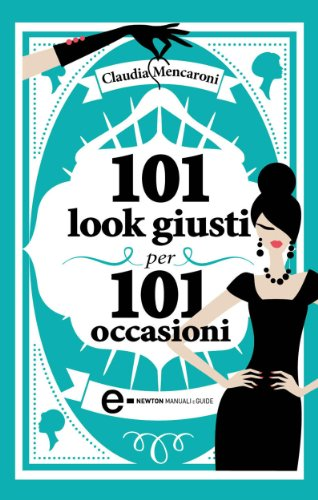 101 look giusti per 101 occasioni (eNewton Manuali e Guide)