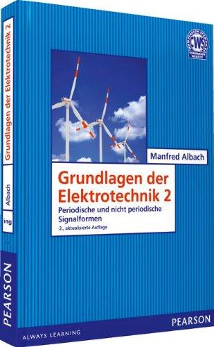 Grundlagen der Elektrotechnik 2: Periodische und nicht periodische Signalformen (Pearson Studium - Elektrotechnik)