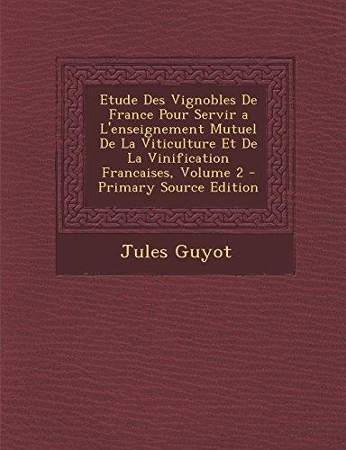Etude Des Vignobles de France Pour Servir A L'Enseignement Mutuel de la Viticulture Et de la Vinification Francaises, Volume 2 par Jules Guyot