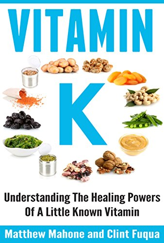 Vitamin K: Understanding The Healing Powers Of A Little Known Vitamin (Vitamin K, Vitamin K2, vitamin k2 and the calcium paradox, vitamin K and the calcium osteoporosis cure) (English Edition)