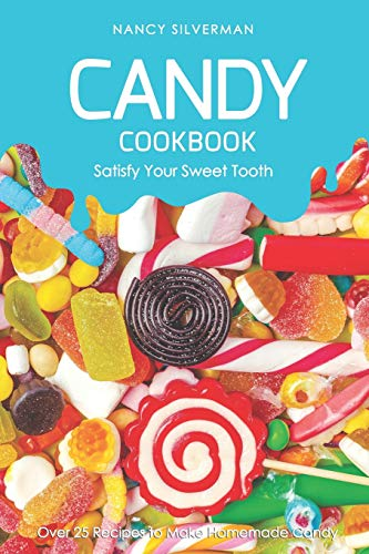 isfy Your Sweet Tooth: Over 25 Recipes to Make Homemade Candy ()