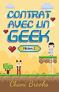 Contrat avec un geek, mission 2 par Chani Brooks