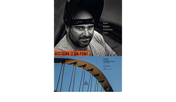 Histoire D Un Pont Pont Robert Schuman Lyon Amazon Co Uk
