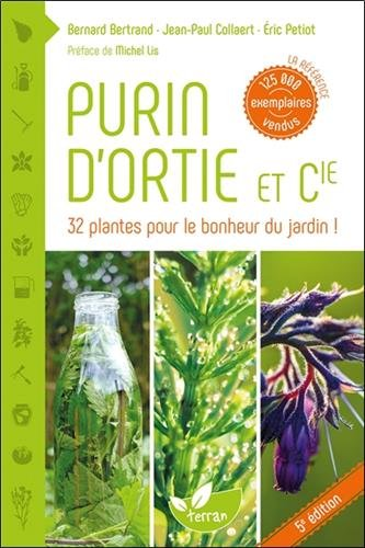 Purin d'ortie & cie - 33 plantes pour le bonheur du jardin ! par Bernard Bertrand & Jean-Paul Collaert