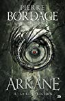 Arkane, tome 2 : La Résurrection par Bordage