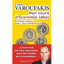 Mon cours d'économie idéal: 8 brèves leçons pour tout comprendre (Champs actuel)