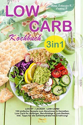 Low Carb Kochbuch 3in1: LEICHT - LECKER - LOW CARB! 150 einfache Rezepte zum Abnehmen & Genießen. Low Carb für Anfänger | Berufstätige | & zum Backen. Inkl. Tipps für die kohlenhydratarme Ernährung!
