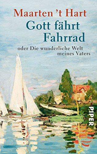 Gott fährt Fahrrad: oder die wunderliche Welt meines Vaters von Maarten 't Hart (1. März 2012) Taschenbuch