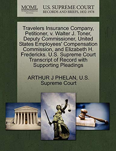 Travelers Insurance Company, Petitioner, V. Walter J. Toner, Deputy Commissioner, United States Employees' Compensation Commission, and Elizabeth H. F
