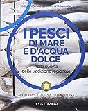 Scarica Libro I pesci di mare e d acqua dolce nella cucina della tradizione regionale (PDF,EPUB,MOBI) Online Italiano Gratis