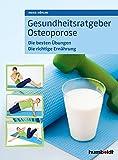 Gesundheitsratgeber Osteoporose: Die besten Übungen. Die richtige Ernährung