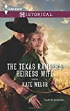The Texas Ranger's Heiress Wife (Harlequin Historical) by Kate Welsh (2013-11-19)