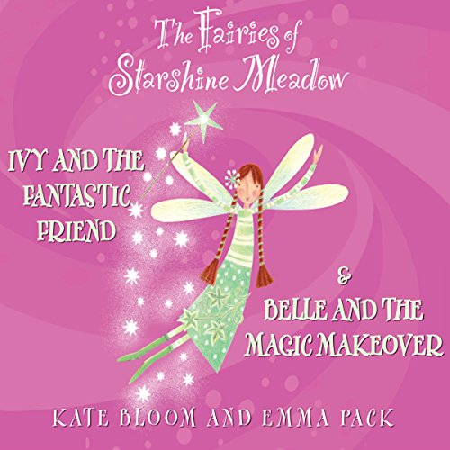 The Fairies of Starshine Meadow: Ivy and the Fantastic Friend & Belle and the Magic Makeover  Audiolibri
