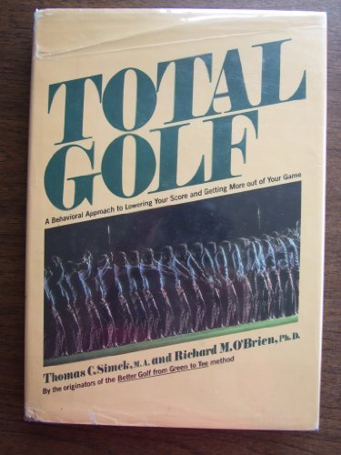 Total Golf: A Behavioral Approach to Lowering Your Score and Getting More Out of Your Game by Thomas C. Simek (1981-05-01) par Thomas C. Simek;Richard M. O'Brien