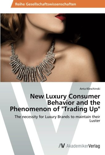 new-luxury-consumer-behavior-and-the-phenomenon-of-trading-up-the-necessity-for-luxury-brands-to-mai