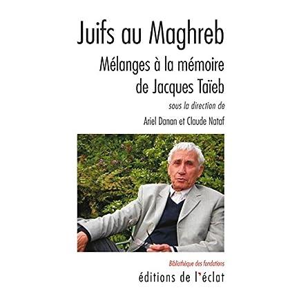 Juifs au Maghreb: Mélanges à la mémoire de Jacques Taïeb (Bibliothèque des Fondations)