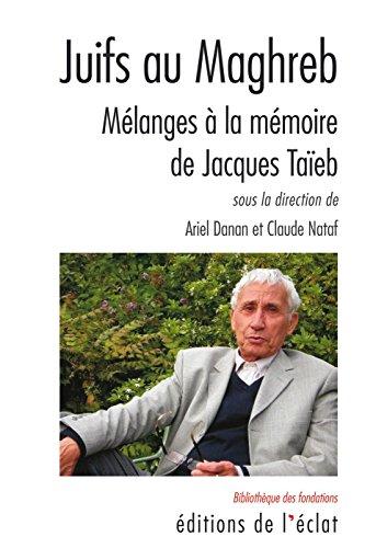 Juifs au Maghreb: Mélanges à la mémoire de Jacques Taïeb