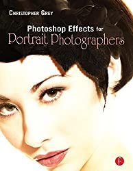 Photoshop Effects for Portrait Photographers by Christopher Grey (2006-10-26)
