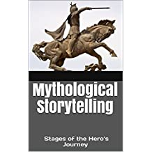 Mythological Storytelling: Stages of the Hero's Journey (The Modern Monomyth Book 1) (English Edition)