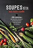 Soupes détox, ma cure santé - 100 recettes des soupes légères & gourmandes pour soigner sa forme