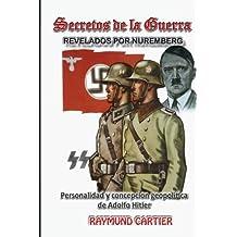 Los secretos de la guerra revelados por Nuremberg: Personalidad y concepcion geopolitica de Adolfo Hitler (Segunda Guerra Mundial)