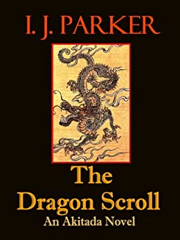 The Dragon Scroll (Akitada mysteries Book 1) (English Edition) par [Parker, I. J.]