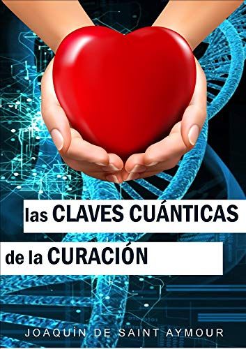 LAS CLAVES CUÁNTICAS DE LA CURACIÓN par  Joaquín de Saint Aymour