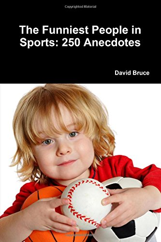 The Funniest People in Sports: 250 Anecdotes