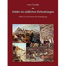 Städte im südlichen Siebenbürgen: Zehn kunsthistorische Rundgänge (Potsdamer Bibliothek östliches Europa - Kulturreisen)