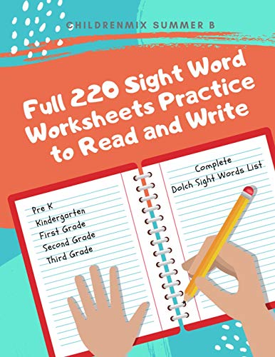 Full 220 Sight Word Worksheets Practice to Read and Write: Complete Dolch list for Preschool, Kindergarten, First Graders, Second Grade and Third Grade to learn and remember sight words flashcards.