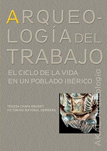 Arqueología del trabajo : el ciclo de la vida en un poblado ibérico por Teresa Chapa Brunet, Victorino Mayoral Herrera