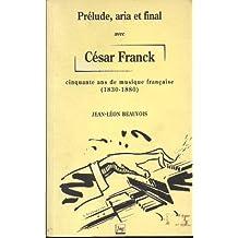 Prélude, aria et final. Avec César Franck, cinquante ans de musique française, 1830-1880
