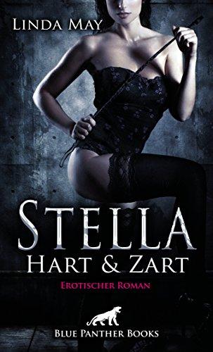 Stella - Hart und Zart   Erotischer Roman: Ihre natürliche Dominanz spielt sie gern mit anderen Frauen aus ... (Erotik Romane)
