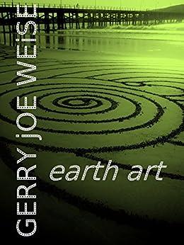 Earth Art (English Edition) par [Weise, Gerry Joe]