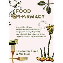 Food Pharmacy.: Opowiesc o jelitach i dobrych bakteriach zalecana wszystkim, którzy chca trafic przez zoladek do... zdrowego zycia