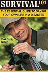 Survival 101: The Essential Guide to Saving Your Own Life in a Disaster by Marcus Duke (2013-12-12)