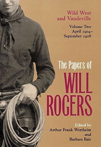 Papers of Will Rogers : Wild West and Vaudeville, April 1904-September 1908, Volume Two by Will Rogers Jr. (2000-11-15)