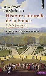 Histoire culturelle de la France : Tome 2, De la Renaissance à l'aube des Lumières