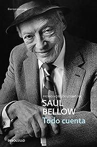 Todo cuenta par Saul Bellow