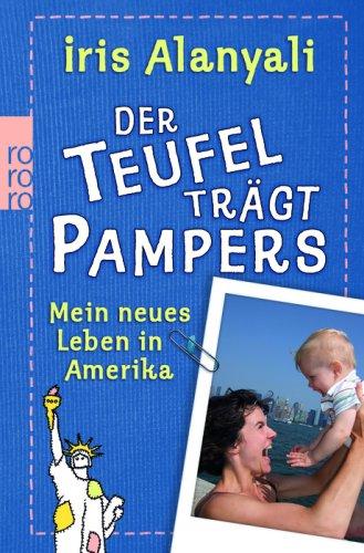 Preisvergleich Produktbild Der Teufel trägt Pampers: Mein neues Leben in Amerika