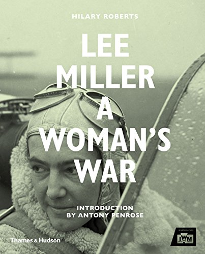 Lee Miller, a woman's war par Hilary Roberts