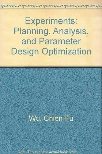 Experiments: Planning, Analysis, and Parameter Design Optimization