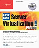 The Best Damn Server Virtualization Book Period: Including Vmware, Xen, and Microsoft Virtual Server by Rogier Dittner (2007-12-04)