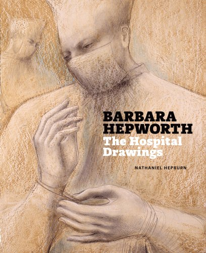 Barbara Hepworth: Hospital Drawings