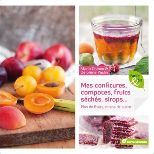 Mes confitures, compotes, fruits schs, sirops... : Plus de fruits, moins de sucre !