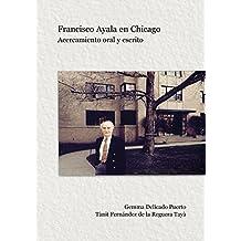 Francisco Ayala en Chicago: Acercamiento oral y escrito