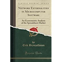 Network Externalities in Microcomputer Software: An Econometric Analysis of the Spreadsheet Market (Classic Reprint)