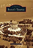 Baha'i?? Temple (Images of America) by Candace Moore Hill (2010-08-23)