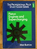 The Professional Pilot's Study Guide: Piston Engines and Supercharging v.1